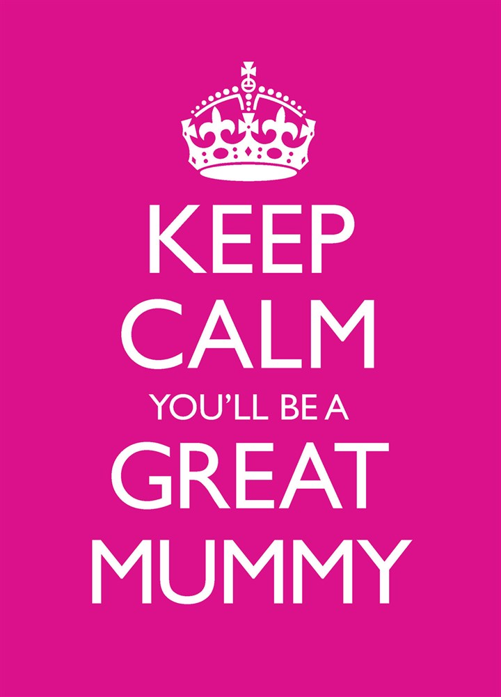 Keep Calm You'll Be A Great Mum