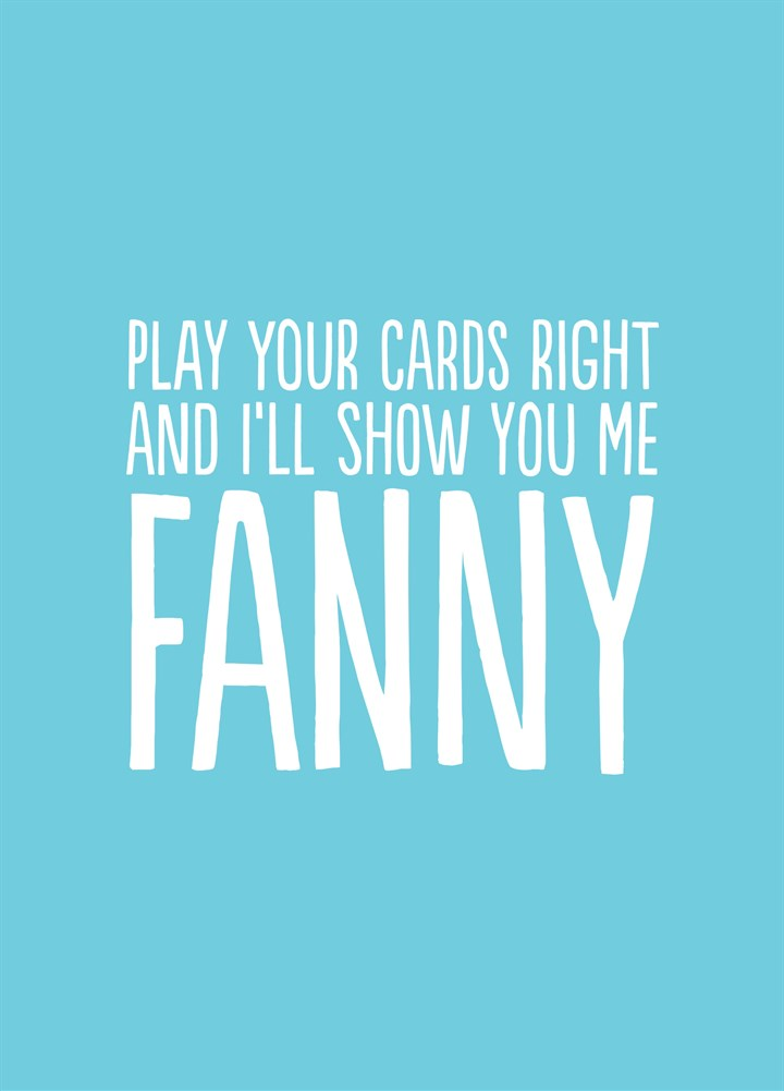 Play Your Cards Right And I'll Show You Me Fanny