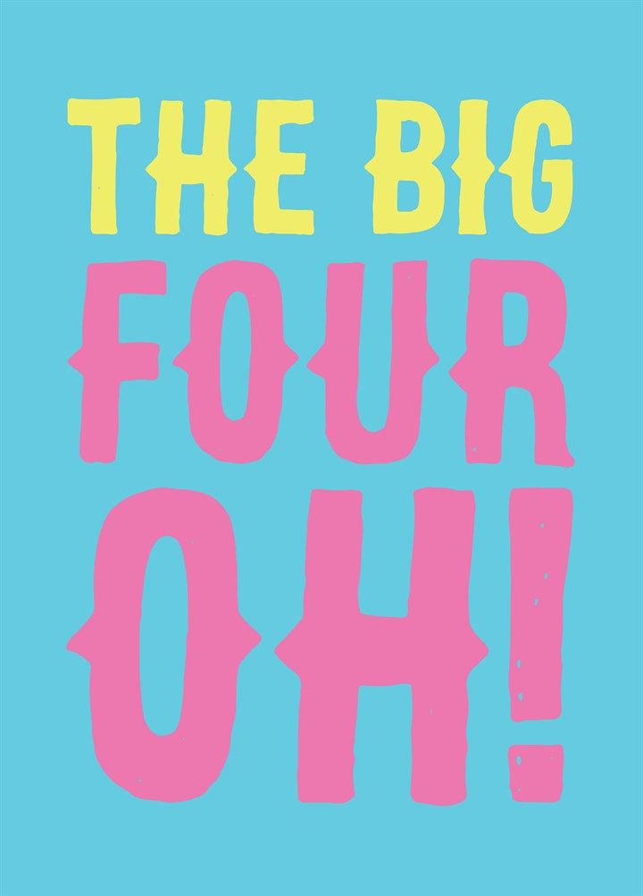 The Big Four Oh!