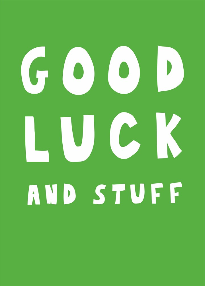 Good Luck And Stuff