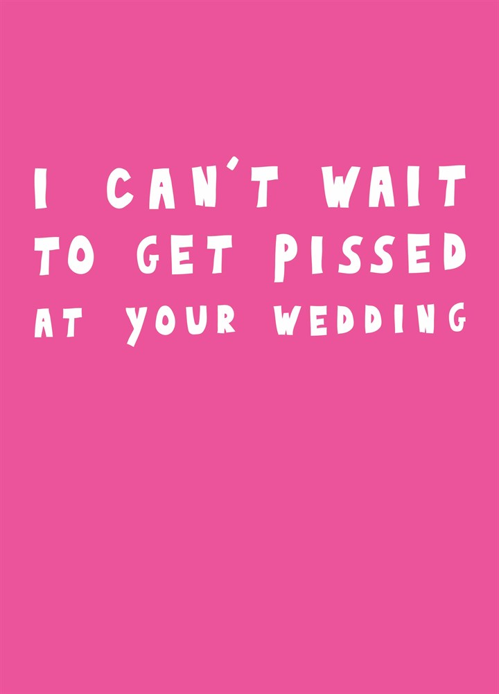 Get Pissed At Your Wedding