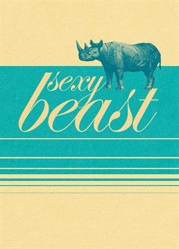 Sexy Beast Rhino card by Art File.Let your sexy beast run wild with this personalised romantic card.