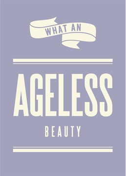 What An Ageless Beauty card by Art File.Perfect for the person on whom time has no effect!