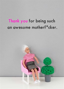 Thank them for being such an important motherfucker in your life with this card designed by Jeffrey & Janice.
