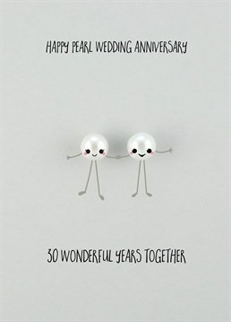 Happy Pearl Wedding Anniversary, Anniversary Card by Bold and Bright.Celebrate 30 years of being married with this super cute card! Bring on the next 30!