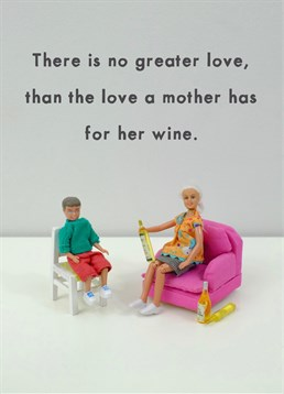 No Greater Love Than Wine Jeffrey and Janice card. It's always been a toss up between wine and children, but we know deep down that the vino always wins. This card is for all those wine-loving-mothers out there.