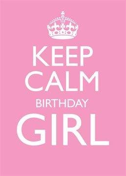 Keep Calm Birthday Girl card by Bluebell 33. Birthday card for your overexcited friend!