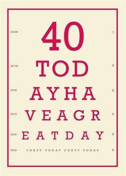 40 Today Have a Great Day card by Bluebell 33. A good way to celebrate a milestone birthday with this fun eye chart card - that's if they can read it!