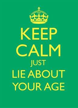 Keep Calm Lie About Your Age, Birthday Card by Bluebell 33. No one can call you old when they don't know you're age. This is a timeless birthday card for a timeless person.