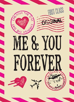Me & You, Forever, Anniversary Card by Bluebell 33. Let them know on this special occasion that your relationship is timeless. This card is for those people who want to be together forever and ever.