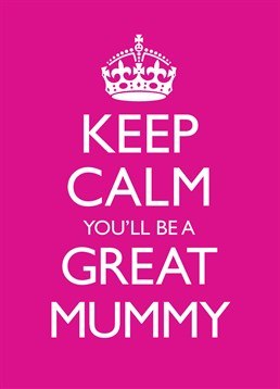 Keep Calm You'll Be A Great Mum, Baby Card by Bluebell 33 . They're going to be very busy very soon so let them know how great they're going to be. This card is perfect for a future great mummy!