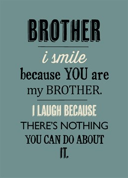 Brother There's Nothing You Can Do, Relations Card by Bluebell 33.You do love him, but you also love how he can't escape being related to you! The card to remind him that he'll ALWAYS be your bro.