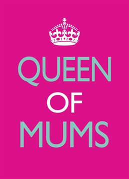 Queen Of Mums, Mother's Day Card by Bluebell 33. She's more regal than the queen. Treat you Mum like royalty this Mother's Day with this card.
