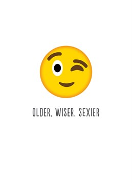 Older, Wiser, Sexier,  Birthday Card by Bluebell 33. They might be slightly older but they just keep getting better with age! Tell them how great you think they are with this flirty card.