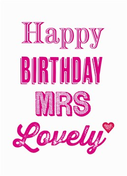 Happy Birthday Mrs Lovely, Relations Card by Bluebell 33. It might not be her legal second name but she is always Mrs Lovely to you. Say happy birthday to your Mrs Lovely with this sweet card.