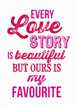 Every Love Story, Valentine's Day Card by Bluebell 33. Sure titanic and the notebook are romantic, but they have nothing on your love story. Show your love with this sweet and romantic card.