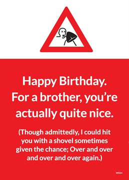 Actually Nice Brother. Birthday Card For Brothers by Brainbox Candy. Is your brother actually quite nice despite the fact you could happily beat him with a shovel? Look no further than this hilarious birthday card.