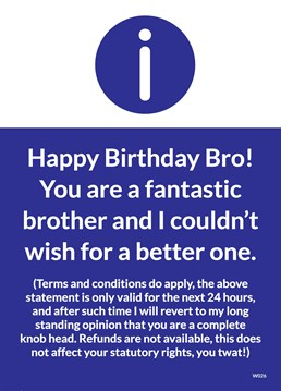 Terms And Conditions. Birthday Card For Brothers by Brainbox Candy. Let your brother know how fantastic he his, but that terms and conditions apply.