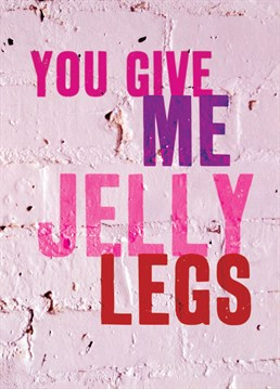 Jelly Legs. Valentine's Day Card by Brainbox Candy. Do you ever go weak at the knees when you're around a certain someone? Let them know this Valentine's Day.