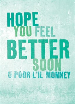 Poor Lil Monkey. Get Well Card by Brainbox Candy. Send this cute get well soon card to help put a smile on someone's face.