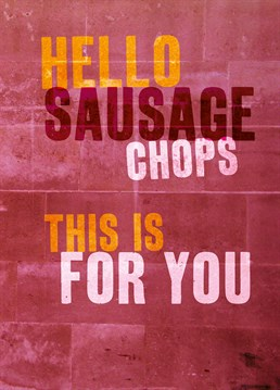 Sausage Chops. Valentine's Day Card by Brainbox Candy. Everyone has a funny name for their other half. Treat your own special sausage chops to this card on Valentine's Day.