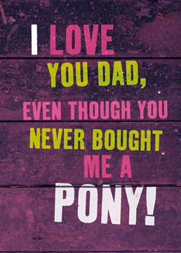 Money can't buy you love, but it can buy you a pony. Tell it like it is on Father's Day with this Brainbox Candy card.