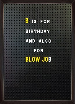 B Is For Blow Job. Birthday Card by Brainbox Candy. Send this cheeky and not-so-subtle card to a special friend on their birthday.