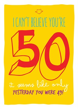 49 Yesterday. 50th Birthday Card by Brainbox Candy.Wish someone a happy fiftieth birthday with this funny card reminding them that it seems like only yesterday they were 49.