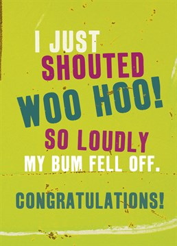 Thought of the day: how loudly do you have to shout for your bum to fall off? Send this congratulations card by Brainbox Candy.