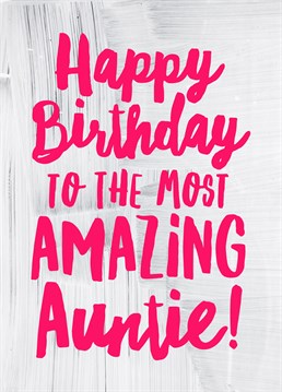 Happy Birthday Amazing Auntie, by Scribbler. Shout out to all the amazing aunties out there! Show your appreciation of how amazing yours is with this awesome card.
