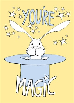 You're Magic. You could easily pull a rabbit out of a hat. A fantastic general celebratory card from Cardinky. Perfect for your boyfriend, girlfriend, husband or wife, or even special friend.