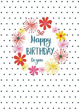 Happy Birthday To You Floral Polka, by Scribbler. Sometimes all you need in a birthday card is for it to look nice and simple. This is that card!