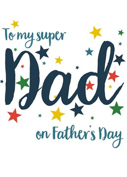 To My Super Dad On Father's Day, by Claire Giles.You've heard of superman, but he's got nothing on Super-Dad. Send this card to your personal superhero this Father's Day.