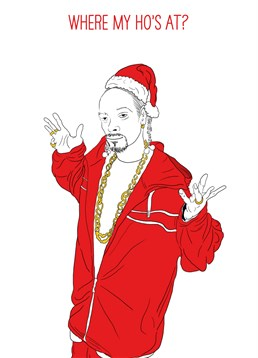 Where's My Hoes At?, Christmas card by Scribbler. If Snoop Dogg was Santa, then would Christmas be held on 420 ? Food for thought. Send this card to wish your favourite ho a Happy Christmas.