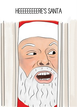 Here's Santa! The Shining Style! Christmas Card by Scribbler. Hopefully Santa hasn't traded the presents for an axe? Burst through the door of Christmas with this hilarious card.