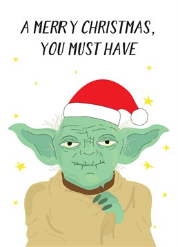 Yoda Christmas You Must Have, by Scribbler. The force is strong with this one. Buy this card you should, a Merry Christmas will be had by all they will.