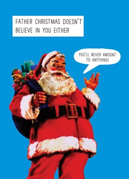 Father Christmas Doesn't Believe In You Either