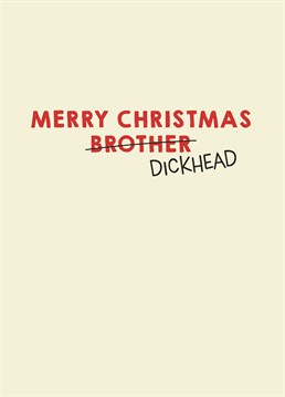 Why should you treat your brother differently to any other day of the year? Let him know exactly what you think of him with this Christmas design by Scribbler.