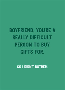 He's lucky just to have you in his life! Save yourself the stress this holiday season and give your boyfriend this funny Scribbler card instead. At least we hope he'll laugh.