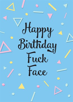 Even fuck faces deserve nice birthdays! So, wish them a good one with this hilarious Cunning Linguist birthday card.