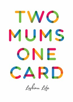 It's easy to buy Mother's day cards for lesbians all you have to do is write both their names! A card designed by Cunning Linguist.