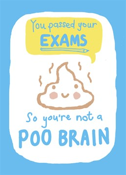 Say Well Done for passing their exams with this funny poo brain card by Loveday. Make up for all those jibes beforehand.