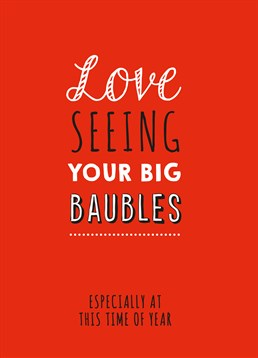 Be a little cheeky this Christmas - send out some of these big baubles cards from Loveday, and put a smile on everyone's faces.