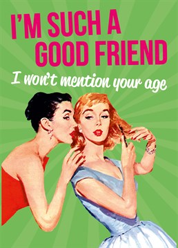 Send this card by Dean Morris to your friend, show her just how great a friend you are by not mentioning her age!
