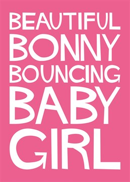 Say congratulations to the brand-new parents of a bouncing baby girl and let them know when you're free to babysit!