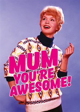 Send this Mother's Day card by Dean Morris to your Mum and let her know how awesome she really is.