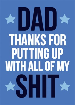 Dad Thanks For Putting Up With All of My Shit, by Dean Morris Cards. He literally cleaned up your poop - remember that. Send this heartfelt card to your dad this Father's Day.