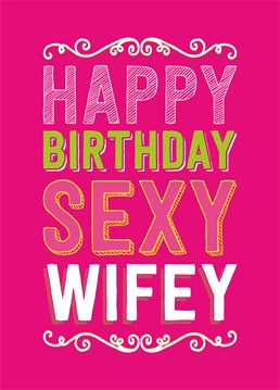 Happy Birthday Sexy Wifey A Great Card For The Lady On Your Arm