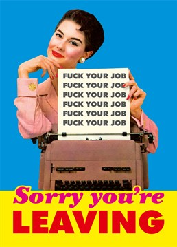 Fuck Your Job. Sorry You're Leaving. A rude Dean Morris leaving card for anyone who still remembers typewriters. The perfect leaving card for a colleague who has just been promoted, fired or retired.