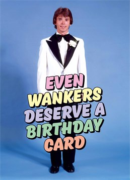 Give this Dean Morris card to a massive wanker to wish them well on their birthday!
